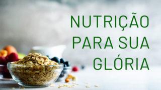 Palestra: Nutrição para Sua glória