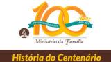 História do Centenário | Ministério da Família