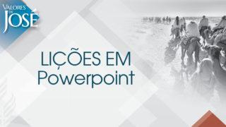 Lições em Powerpoint – Valores de José