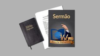 Sermão do Aniversário de 166 anos da Escola Sabatina
