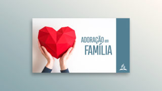 Estudo 13 | Adoração em Família