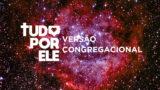 Vídeo – Tudo por Ele Congregacional