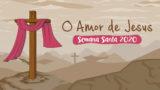 O amor de Jesus – Música tema Infantil | Semana Santa 2020