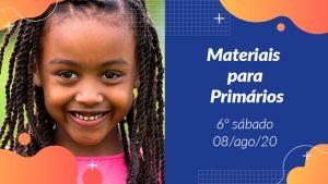 6ºSáb (3Trim20) | Materiais Primários