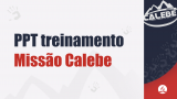 Powerpoint – Treinamento Missão Calebe 2021