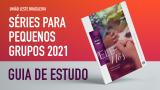 Séries para Pequenos Grupos 2021