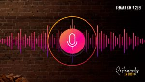 Áudios: Temas Diários   Semana Santa 2021