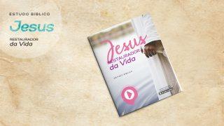 Estudo Bíblico: Jesus Restaurador da Vida – Versão Especial para Mulheres