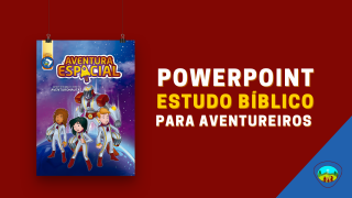 PPT | Aventura Espacial – Estudo bíblico para Aventureiros