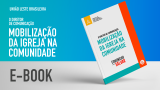 E-Book 3 – O DIRETOR DE COMUNICAÇÃO | MOBILIZAÇÃO DA IGREJA NA COMUNIDADE