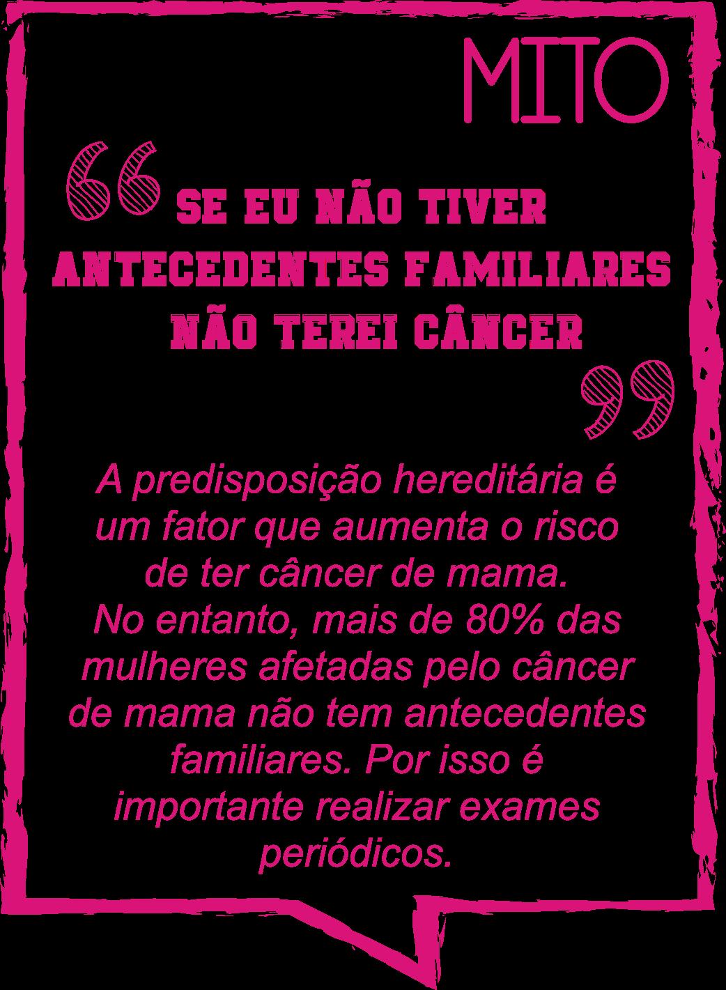 MITO: Se eu não tiver antecedentes familiares não terei câncer.