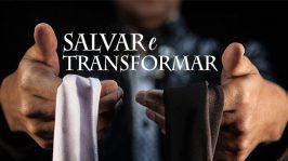 Salvar e transformar