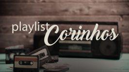 Corinhos – Playlist Completa