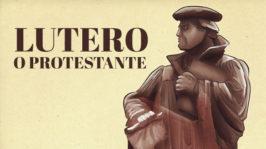 Lutero – O Protestante