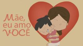 Mãe, eu amo você!