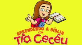 Aprendendo a Bíblia com Tia Cecéu