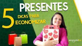 Presentes – 5 Dicas para economizar