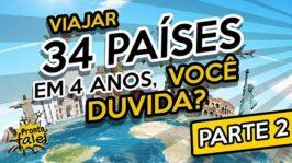 Viajar 34 Países em 4 anos! Você duvida? – Parte 2