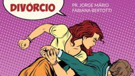 DIVÓRCIO | Como salvar o casamento ou sair dele?