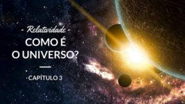 Relatividade – Como é o universo?