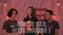 Quero ser Missionário!