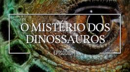 O mistério dos dinossauros
