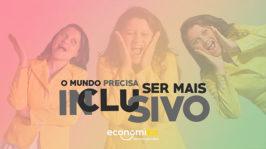 O mundo precisa ser MAIS inclusivo!