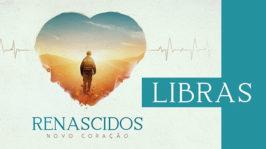 Renascidos – Novo Coração (LIBRAS)