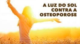 A Luz do Sol contra a Osteoporose