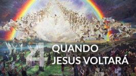 Quando Jesus Voltará