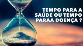Tempo para a saúde ou tempo para a doença ?