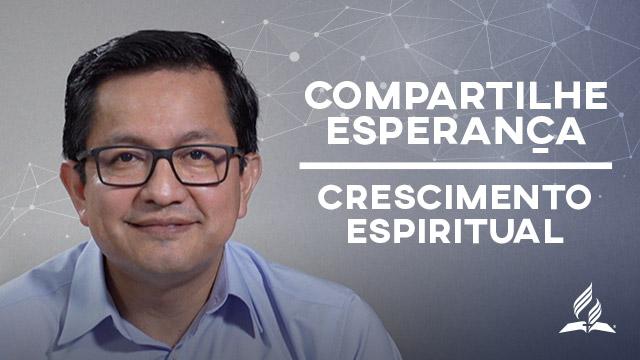 Compartilhe Esperança – Crescimento Espiritual