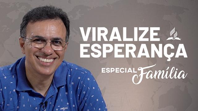 Viralize Esperança – Especial Família