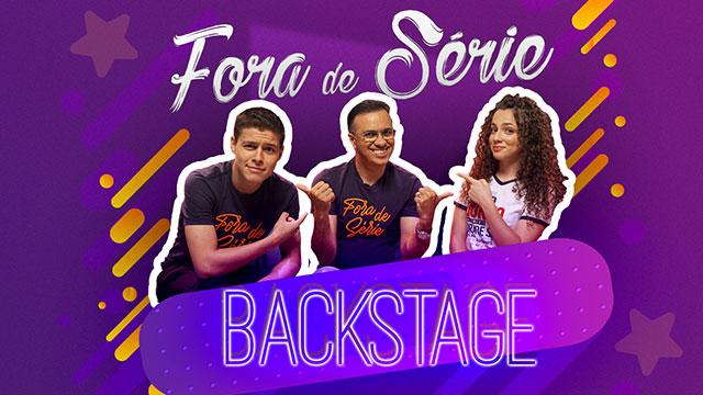 Fora de Série Backstage