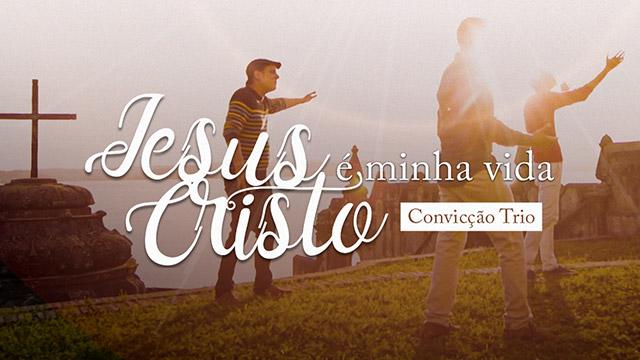 Jesus Cristo é minha vida