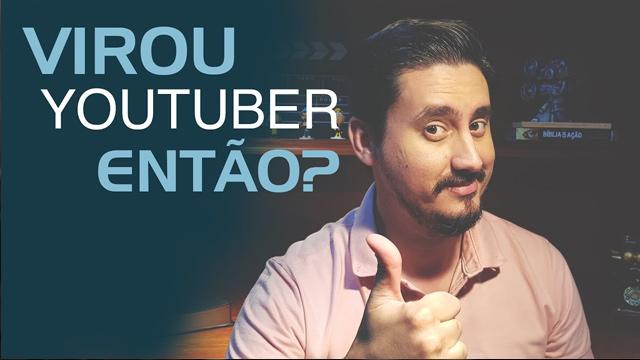 Virou Youtuber então?