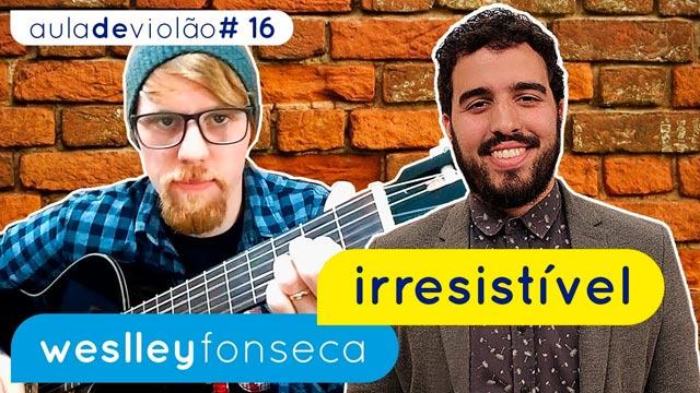 Irresistível – Weslley Fonseca (aula de violão)