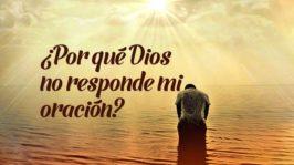 ¿Porque Dios no contesta mi oración?