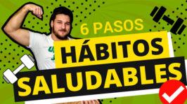¿Cómo crear hábitos saludables? – 6 PASOS