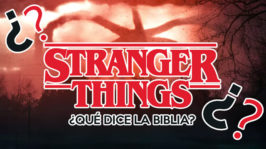 Stranger Things – ¿Qué dice la Biblia?