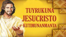 Tuyrukuna Jesucristo Kutimunanmanta