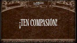 ¡Ten compasión!