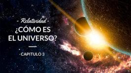 Relatividad – ¿Cómo es el universo?
