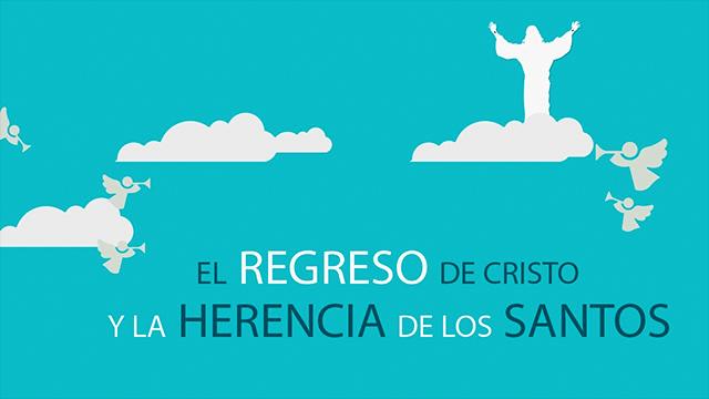 El regreso de Cristo y la herencia de los santos