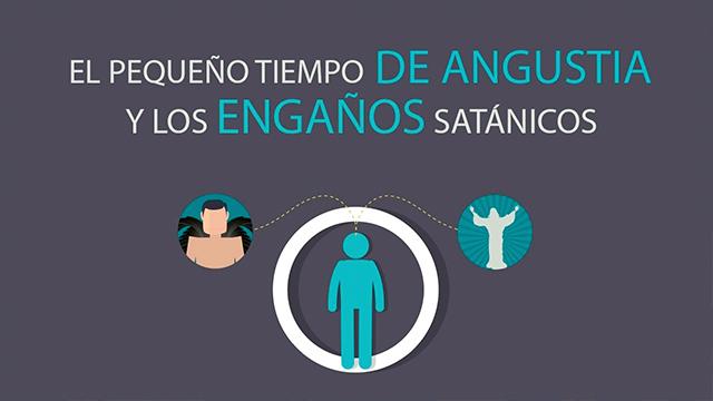 El pequeño tiempo de angustia y los engaños satánicos de los últimos días