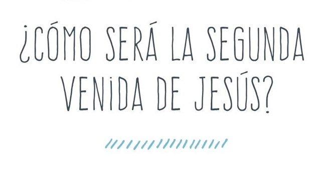 ¿Cómo será la segunda venida de Jesús?