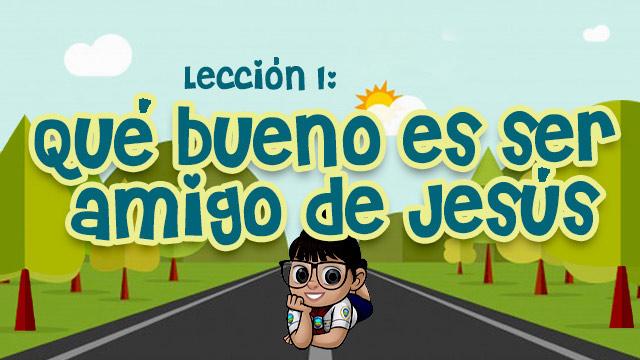 CB1: ¡Qué bueno es ser amigo de Jesús!
