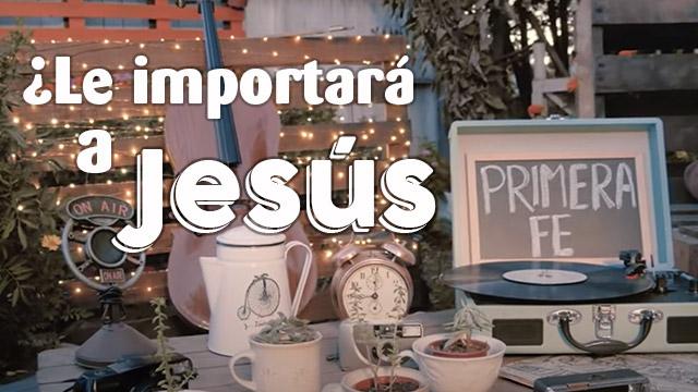 ¿Le importará a Jesús?