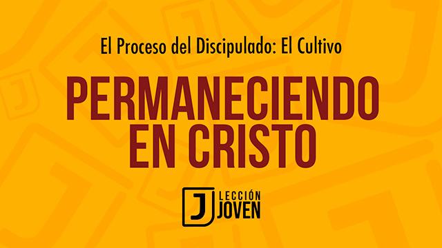 Permaneciendo en Cristo