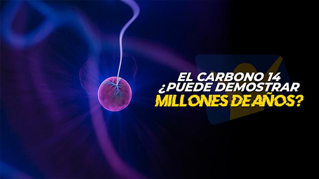 T4 El carbono 14 ¿Puede demostrar millones de año?